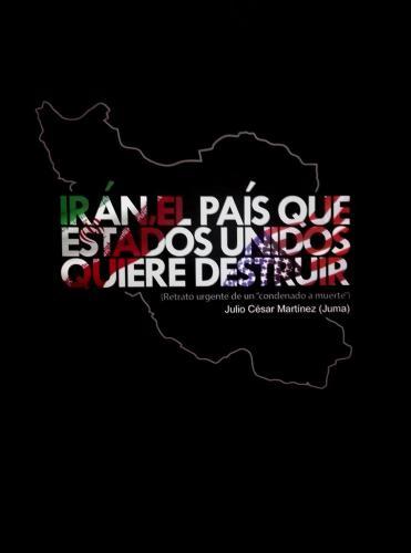 Irán, el país que Estados Unidos Quiere Destruir