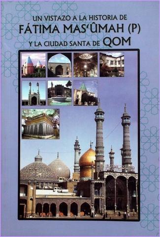 Un Vistazo a la Historia de Fátima Ma'sûmah (p) y la Ciudad Santa de Qom